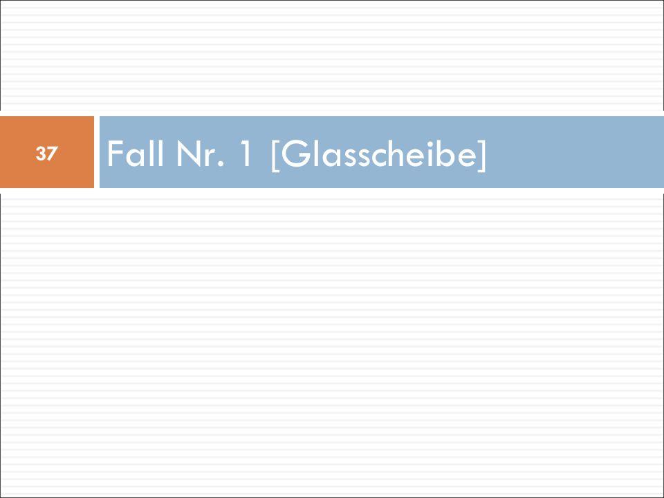 Fall Nr. 1 [Glasscheibe]